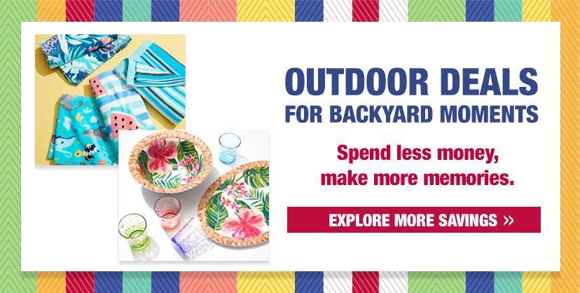 Outdoor Deals for Backyard Moments. Spend less money, make more memories. Explore more savings