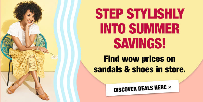 Step Stylishly into Summer Savings! Find wow prices on sandals & shoes in store. Discover Deals Here.